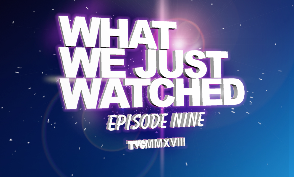 What We Just Watched – Episode Nine – TV Cream