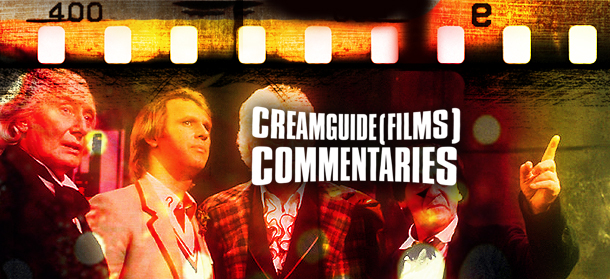 Creamguide(Films) Commentaries: The Five Doctors