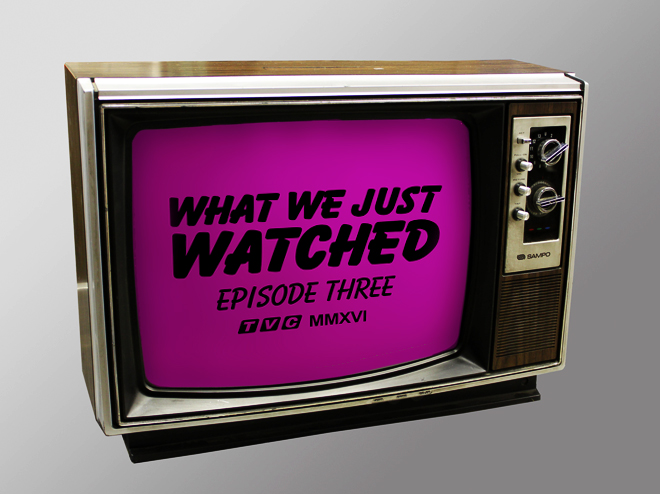 What We Just Watched - Episode Three